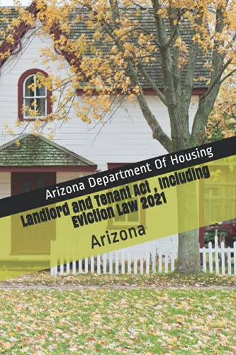 Compare Textbook Prices for Landlord and Tenant Act , Including Eviction Law 2021: Arizona  ISBN 9798523416699 by Of Housing, Arizona Department