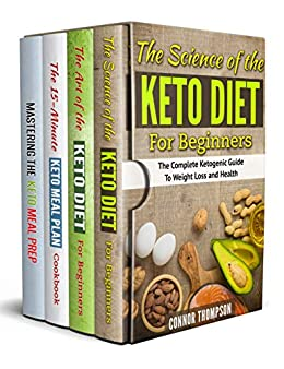 The Complete Keto Diet Plan for Beginners: 4 Book Set: Includes The Science of the Keto Diet, The Art of the Keto Diet, The 15-Minute Keto Meal Plan & Mastering the Keto Meal Prep