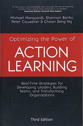 Download Optimizing the Power of Action Learning, 3rd Edition: Real-Time Strategies for Developing Leaders, Building Teams and Transforming Organizations 1473676967