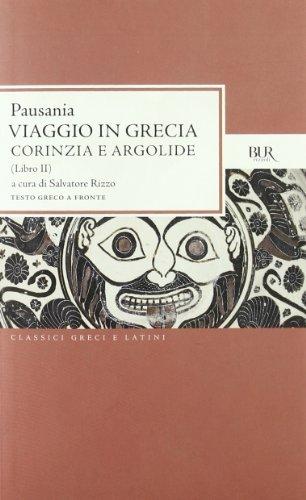 Viaggio in Grecia. Guida antiquaria e artistica. Testo greco a fronte. Corinzia e Argolide (Vol. 2)