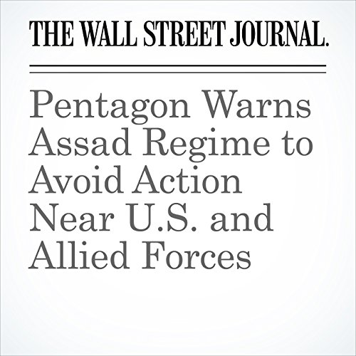 Pentagon Warns Assad Regime to Avoid Action Near U.S. and Allied Forces cover art