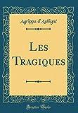 Les Tragiques (Classic Reprint) - Forgotten Books - 18/01/2019