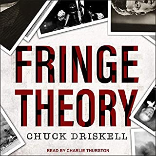 Fringe Theory     A Novel              By:                                                                                                                                 Chuck Driskell                               Narrated by:                                                                                                                                 Charlie Thurston                      Length: 14 hrs and 16 mins     4 ratings     Overall 5.0