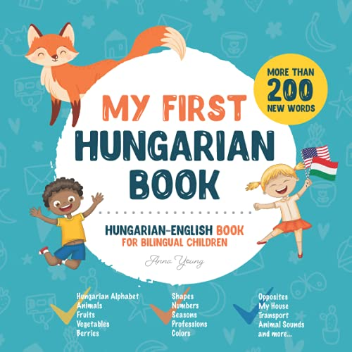 Compare Textbook Prices for My First Hungarian Book. Hungarian-English Book for Bilingual Children: Hungarian-English children's book with illustrations for kids. A great ... bilingual book featuring first words  ISBN 9798542753560 by Young, Anna,Children, Raising Bilingual