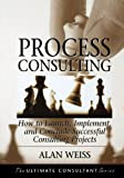 Process Consulting: How to Launch, Implement, and Conclude Successful Consulting Projects (English Edition)