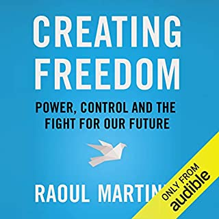 Creating Freedom     Power, Control and the Fight for Our Future              By:                                                                                                                                 Raoul Martinez                               Narrated by:                                                                                                                                 Jot Davies                      Length: 18 hrs and 49 mins     63 ratings     Overall 4.4