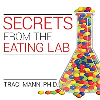 Secrets from the Eating Lab     The Science of Weight Loss, the Myth of Willpower, and Why You Should Never Diet Again              Written by:                                                                                                                                 Traci Mann PhD                               Narrated by:                                                                                                                                 Donna Postel                      Length: 6 hrs and 14 mins     7 ratings     Overall 3.9