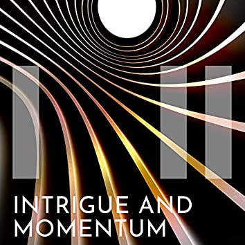 Intrigue and Momentum