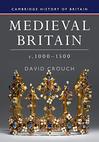 Medieval Britain, c.1000–1500 (Cambridge History of Britain, Series Number 2)