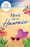 Meet Me in Hawaii: Escape to the beach with a heart-warming romance of sun, surf, friendship and love, from this bestselling author (English Edition)