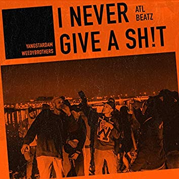 I Never Give a Sh!t