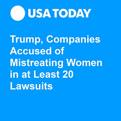 Trump, Companies Accused of Mistreating Women in at Least 20 Lawsuits audiobook cover art