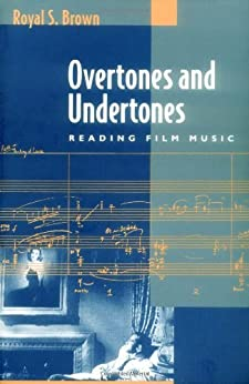 Overtones and Undertones: Reading Film Music by [Royal S. Brown]