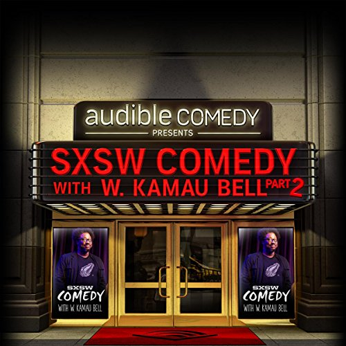 Ep. 7: SXSW Comedy With W. Kamau Bell Part 2 cover art