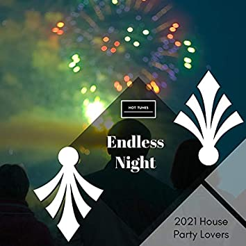 Endless Night - 2021 House Party Lovers