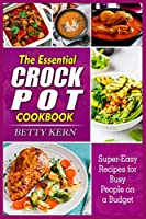 The Essential Crockpot Cookbook: Super-Easy Recipes for Busy People on a Budget