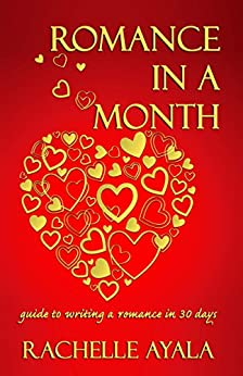 Romance In A Month: Guide to Writing a Romance in 30 Days by [Rachelle Ayala]