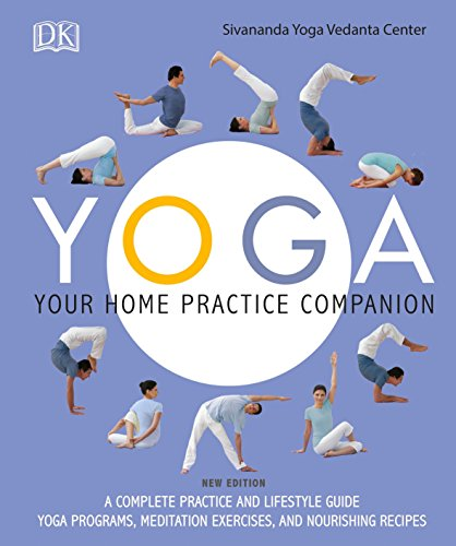 Yoga: Your Home Practice Companion: A Complete Practice and Lifestyle Guide: Yoga Programs, Meditation Exercises, and Nourishing Recipes
