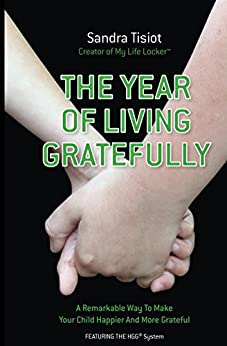 The Year Of Living Gratefully: A Remarkable Way To Make Your Child Happier And More Grateful by [Sandra Tisiot]