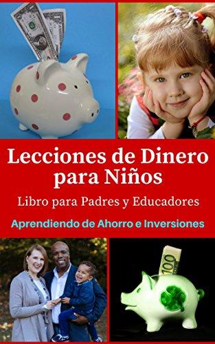 Lecciones de dinero para niños libro para padres y educadores aprendiendo de ahorro e nversiones en la infancia