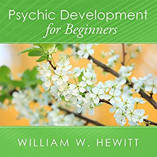 Psychic Development for Beginners     An Easy Guide to Developing and Releasing Your Psychic Abilities              By:                                                                                                                                 William W. Hewitt                               Narrated by:                                                                                                                                 James C. Lewis                      Length: 4 hrs and 58 mins     137 ratings     Overall 4.7