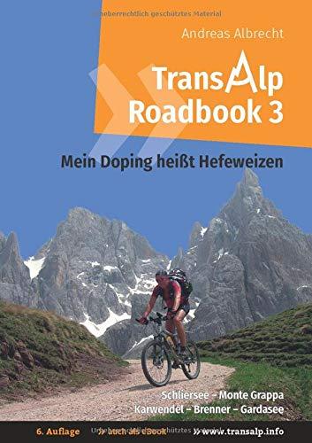 Transalp Roadbook 3: Mein Doping heißt Hefeweizen: Transalp: Schliersee - Monte Grappa und Karwendel - Brenner - Gardasee (Transalp Roadbooks)