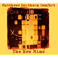 The New Mine / Matthews Southern Comfort