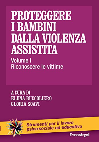 Proteggere i bambini dalla violenza assistita: Vol. 1. Riconoscere le vittime
