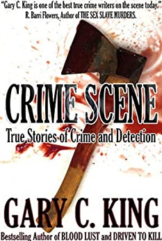 Crime Scene: True Stories of Crime and Detection by [Gary C. King]