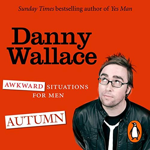 Awkward Situations for Men: Autumn                   By:                                                                                                                                 Danny Wallace                               Narrated by:                                                                                                                                 Danny Wallace                      Length: 1 hr and 24 mins     6 ratings     Overall 4.5