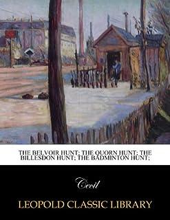 The Belvoir hunt; The Quorn hunt; The Billesdon Hunt; The Badminton hunt;