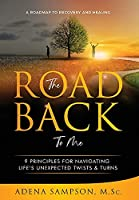 The Road Back to Me: 9 Principles for Navigating Life's Unexpected Twists & Turns