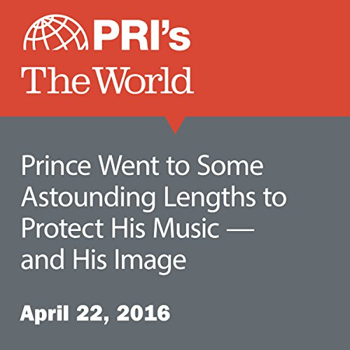 Prince Went to Some Astounding Lengths to Protect His Music - and His Image audiobook cover art