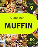 OMG! Top 50 Muffin Recipes Volume 9: A Muffin Cookbook for All Generation