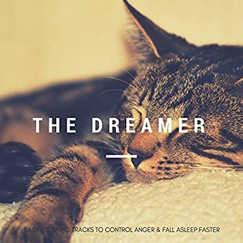 The Dreamer - Easy-Listening Tracks To Control Anger & Fall Asleep Faster
