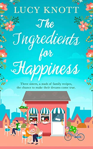 The Ingredients for Happiness: The brand new uplifting read for summer!