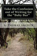"Take the Confusion out of Writing for the ""Baby Bar"": A. Thomas Archiir Bar Exam Series"