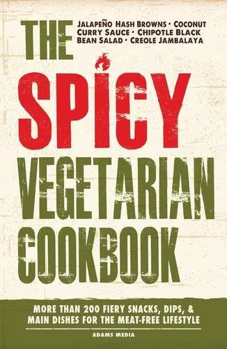The Spicy Vegetarian Cookbook: More Than 200 Fiery Snacks, Dips, And Main...
