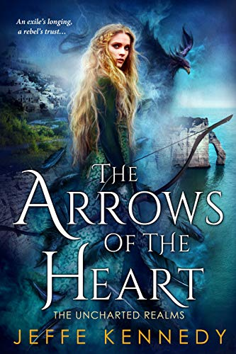 The Arrows of the Heart: The Uncharted Realms Book 4