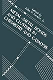 Metal-Metal Bonds and Clusters in Chemistry and Catalysis (Industry-University Cooperative Chemistry Program Symposia)