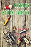 FISHING SOUTH DAKOTA Journal Log Book: The perfect accessory for the tackle box, more than just a journal, fantastic cover. 100 pages of your angling ... The best fisherman's diary or catch record.