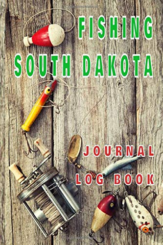 FISHING SOUTH DAKOTA Journal Log Book: The perfect accessory for the tackle box, more than just a...