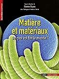 Matière et matériaux - De quoi est fait le monde ?