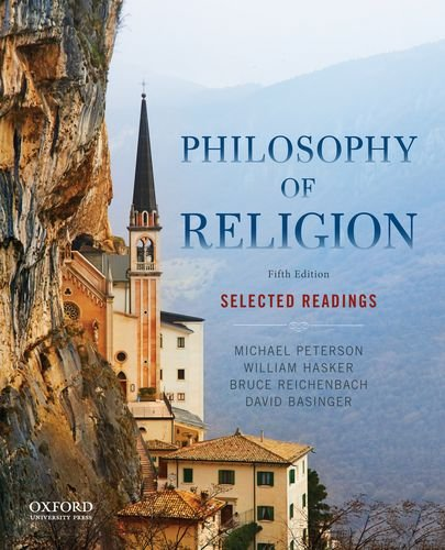 Compare Textbook Prices for Philosophy of Religion: Selected Readings 5 Edition ISBN 9780199303441 by Peterson, Michael,Hasker, William,Reichenbach, Bruce,Basinger, David