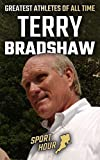Terry Bradshaw: Life of Greatest American Football Players and Legend (Greatest Athletes of All time Book 6)