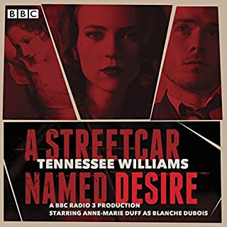 A Streetcar Named Desire     A BBC Radio Full-Cast Dramatisation              By:                                                                                                                                 Tennessee Williams                               Narrated by:                                                                                                                                 Anne-Marie Duff,                                                                                        John Dougall,                                                                                        John Heffernan,                   and others                 Length: 1 hr and 53 mins     37 ratings     Overall 4.5
