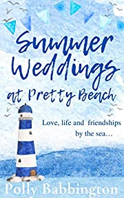 Summer Weddings at Pretty Beach: An utterly delightful, cosy, feel good romantic comedy book - the perfect snuggle-up read. (Pretty Beach Book 2)