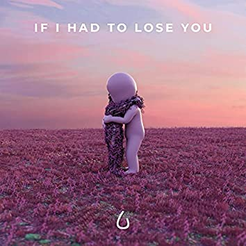 If I Had to Lose You