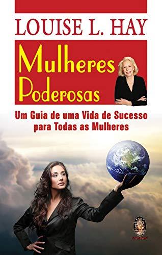 Mulheres poderosas: Um guia de uma vida de sucesso para todas as mulheres