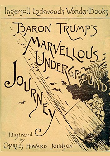 Amazon.com: Baron Trump's Marvelous Underground Journey eBook: Lockwood,  Ingersoll: Kindle Store